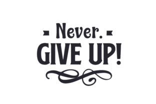 Never. Give Up! Craft Design By Creative Fabrica Crafts