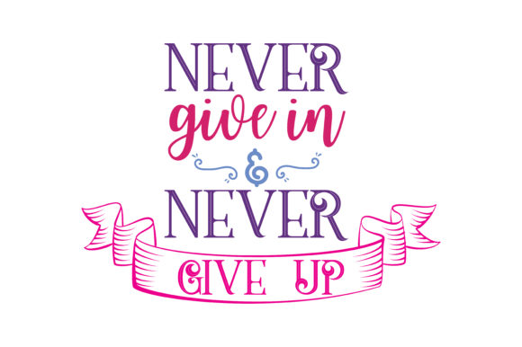 Download Free Never Give In Never Give Up Quote Svg Cut Graphic By Thelucky for Cricut Explore, Silhouette and other cutting machines.