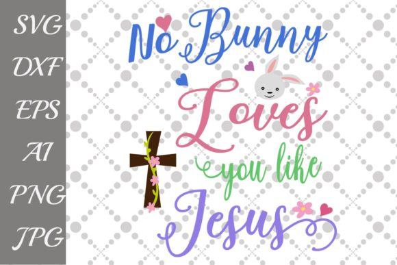 Download Free No Bunny Loves You Like Jesus Svg Graphic By Prettydesignstudio for Cricut Explore, Silhouette and other cutting machines.