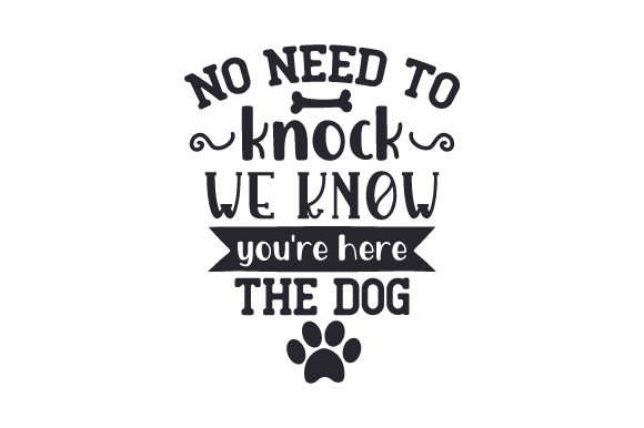 No Need to Knock, We Know You're Here - the Dog Dogs Craft Cut File By Creative Fabrica Crafts