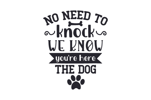 No Need To Knock We Know You Re Here The Dog Svg Cut File By
