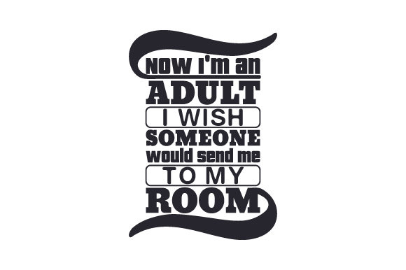 Download Free Now I M An Adult I Wish Someone Would Send Me To My Room Svg Cut for Cricut Explore, Silhouette and other cutting machines.