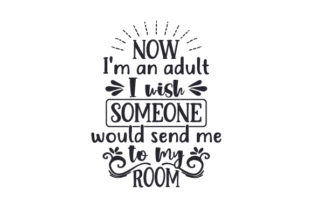 Now I'm an Adult, I Wish Someone Would Send Me to My Room Craft Design By Creative Fabrica Crafts