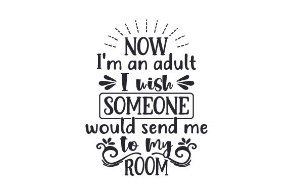 Download Free Now I M An Adult I Wish Someone Would Send Me To My Room SVG Cut Files