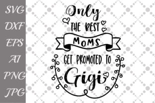 Download Free Only The Best Moms Get Promoted To Gigi Svg Graphic By for Cricut Explore, Silhouette and other cutting machines.
