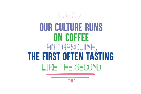 Print on Demand: Our Culture Runs on Coffee and Gasoline, the First Often Tasting Like the Second Quote SVG Cut Graphic Crafts By TheLucky