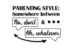 Parenting Style: Somewhere Between No, Don't & Oh, Whatever Kids Craft Cut File By Creative Fabrica Crafts