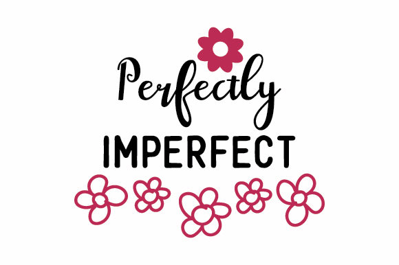Download Free Perfectly Imperfect Svg Cut File By Creative Fabrica Crafts for Cricut Explore, Silhouette and other cutting machines.