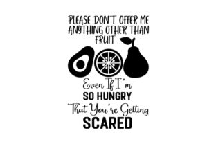 Please Don't Offer Me Anything Other Than Fruit Even if I'm so Hungry That You're Getting Scared Craft Design By Creative Fabrica Crafts