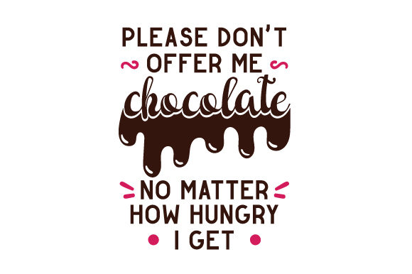 Please Don't Offer Me Chocolate No Matter How Hungry I Get Wellness Craft Cut File By Creative Fabrica Crafts