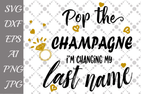 Download Free Pop The Champagne I M Changing My Name Svg Graphic By for Cricut Explore, Silhouette and other cutting machines.