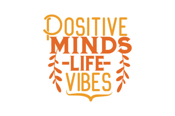 Download Free Positive Minds Life Vibes Svg Cut Quote Graphic By Thelucky for Cricut Explore, Silhouette and other cutting machines.