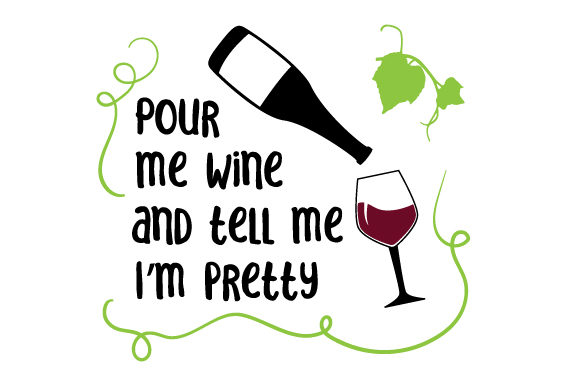 Pour Me Wine and Tell Me I'm Pretty Wine Craft Cut File By Creative Fabrica Crafts