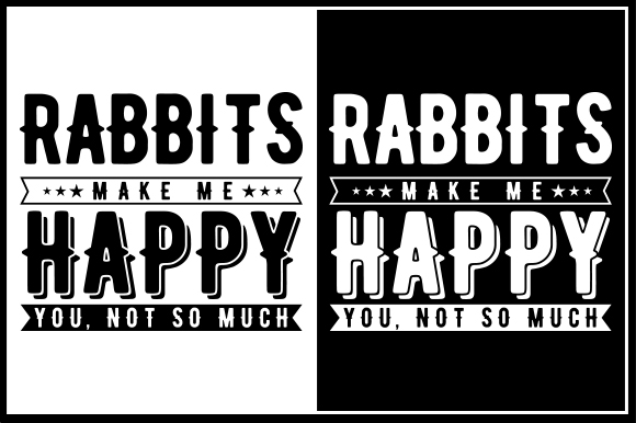 Download Free Rabbits Make Me Happy You Not So Much Graphic By Zaibbb for Cricut Explore, Silhouette and other cutting machines.
