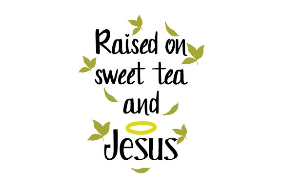 Download Free Raised On Sweet Tea And Jesus Svg Cut File By Creative Fabrica SVG Cut Files