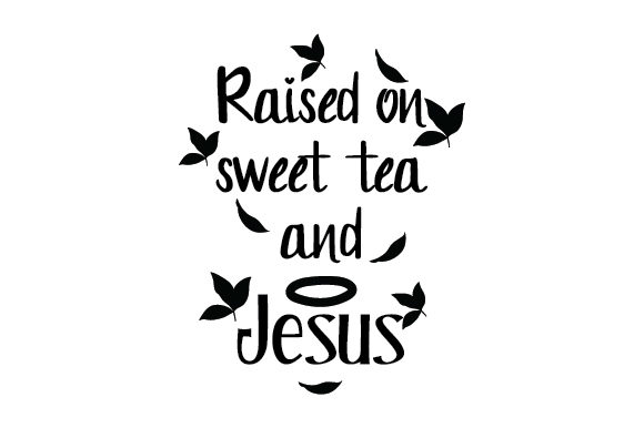 Raised On Sweet Tea And Jesus Svg Cut File By Creative Fabrica Crafts Creative Fabrica