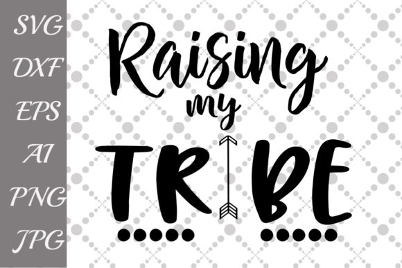 Download Free Raising My Tribe Svg Graphic By Prettydesignstudio Creative for Cricut Explore, Silhouette and other cutting machines.