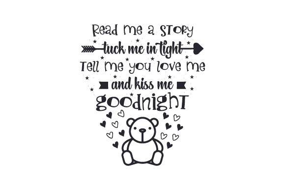 Download Free Read Me A Story Tuck Me In Tight Tell Me You Love Me And Kiss Me for Cricut Explore, Silhouette and other cutting machines.