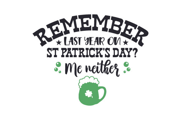 Remember Last Year on St Patrick's Day? Me Neither Saint Patrick's Day Craft Cut File By Creative Fabrica Crafts