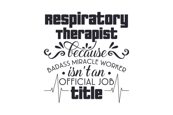 Respiratory Therapist Because Badass Miracle Worker Isn't an Official Job Title Medical Craft Cut File By Creative Fabrica Crafts - Image 1