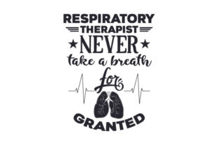 Respiratory Therapist, Never Take a Breath for Granted Medical Craft Cut File By Creative Fabrica Crafts