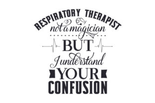 Respiratory Therapist Not a Magician but I Understand Your Confusion Medical Craft Cut File By Creative Fabrica Crafts