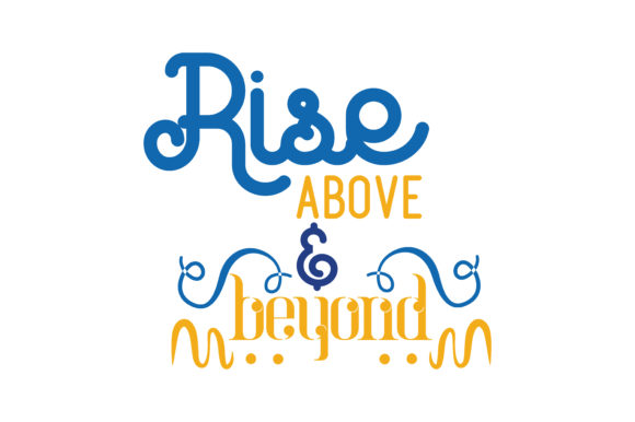 Download Free Rise Above Beyond Svg Cut Quote Graphic By Thelucky Creative for Cricut Explore, Silhouette and other cutting machines.