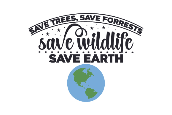 Download Free Save Trees Save Forrests Save Wildlife Save Earth Svg Cut File for Cricut Explore, Silhouette and other cutting machines.