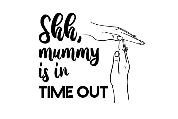 Shh, Mummy is in Time out Family Craft Cut File By Creative Fabrica Crafts