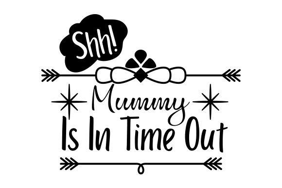 Shh, Mummy is in Time out Family Craft Cut File By Creative Fabrica Crafts - Image 1