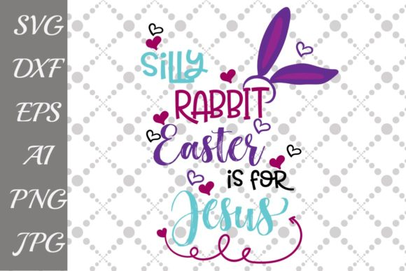 Download Free Silly Rabbit Easter Is For Jesus Svg Graphic By for Cricut Explore, Silhouette and other cutting machines.