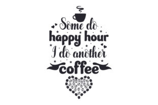 Some Do Happy Hour, I Do Another Coffee Happy Hour Craft Cut File By Creative Fabrica Crafts