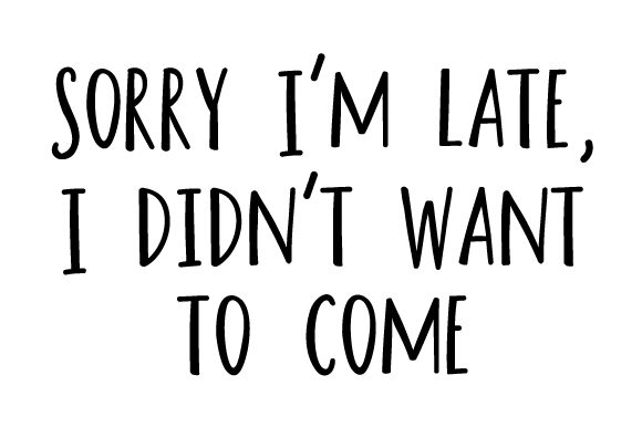 Download Free Sorry I M Late I Didn T Want To Come Svg Cut File By Creative SVG Cut Files
