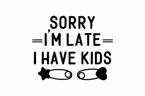 Download Free Sorry I M Late I Have Kids Svg Cut File By Creative Fabrica Crafts Creative Fabrica SVG Cut Files