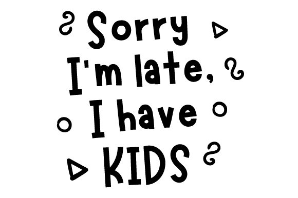 Download Free Sorry I M Late I Have Kids Svg Cut File By Creative Fabrica for Cricut Explore, Silhouette and other cutting machines.