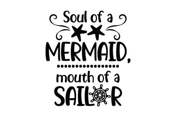 Download Free Soul Of A Mermaid Mouth Of A Sailor Svg Cut File By Creative for Cricut Explore, Silhouette and other cutting machines.