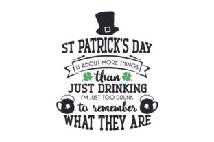 St Patrick's Day is About More Things Than Just Drinking. I'm Just Too Drunk to Remember What They Are Craft Design By Creative Fabrica Crafts