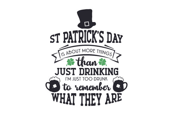 St Patrick's Day is About More Things Than Just Drinking. I'm Just Too Drunk to Remember What They Are