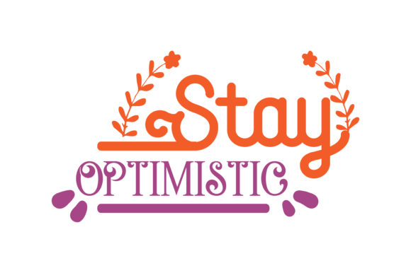 Download Free Stay Optimistic Quote Svg Cut Graphic By Thelucky Creative Fabrica for Cricut Explore, Silhouette and other cutting machines.