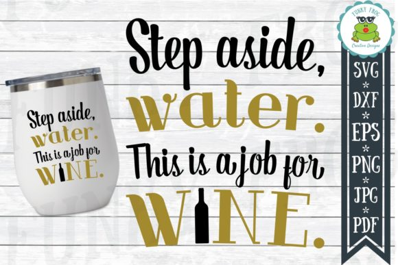 Step Aside Water This is a Job for Wine SVG Graphic Crafts By funkyfrogcreativedesigns