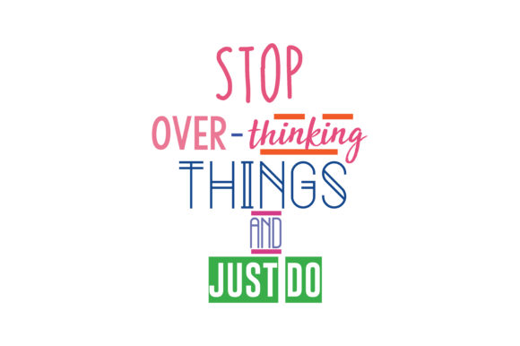 Download Free Stop Over Thinking Things And Just Do Quote Svg Cut Graphic By for Cricut Explore, Silhouette and other cutting machines.