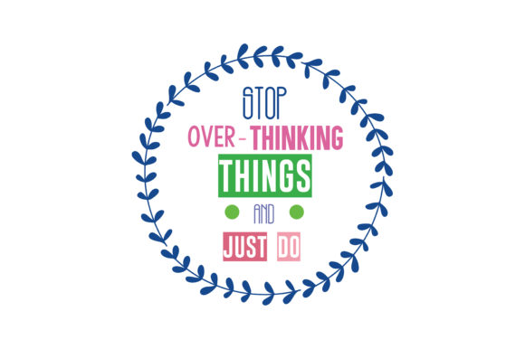 Print on Demand: Stop over-thinking Things and Just Do SVG Cut Quote Graphic Crafts By TheLucky
