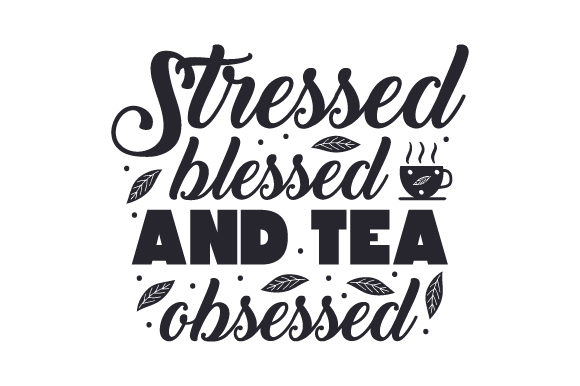 Download Free Stressed Blessed And Tea Obsessed Svg Cut File By Creative for Cricut Explore, Silhouette and other cutting machines.
