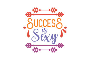 Download Free Success Is Sexy Quote Svg Cut Graphic By Thelucky Creative Fabrica for Cricut Explore, Silhouette and other cutting machines.