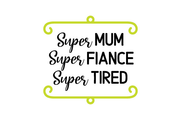 Super Mum Super Fiance Super Tired Cups & Mugs Craft Cut File By Creative Fabrica Crafts