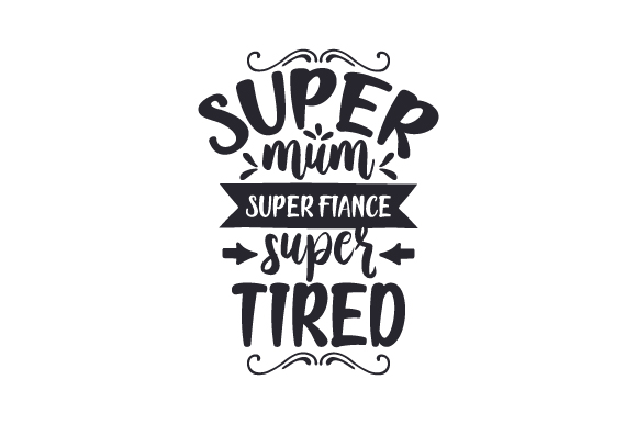 Download Free Super Mum Super Fiance Super Tired Svg Cut File By Creative for Cricut Explore, Silhouette and other cutting machines.
