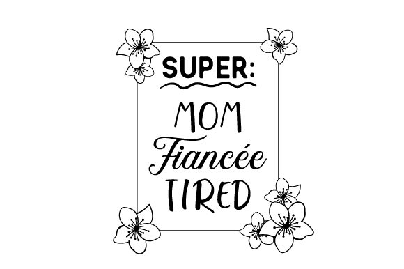 Super Mum Super Fiancée Super Tired Cups & Mugs Craft Cut File By Creative Fabrica Crafts