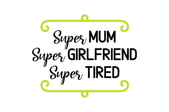 Super Mum Super Girlfriend Super Tired Cups & Mugs Craft Cut File By Creative Fabrica Crafts