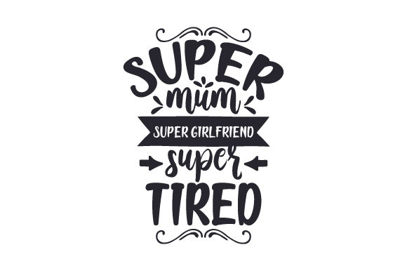 Download Free Super Mum Super Girlfriend Super Tired Svg Cut File By Creative for Cricut Explore, Silhouette and other cutting machines.