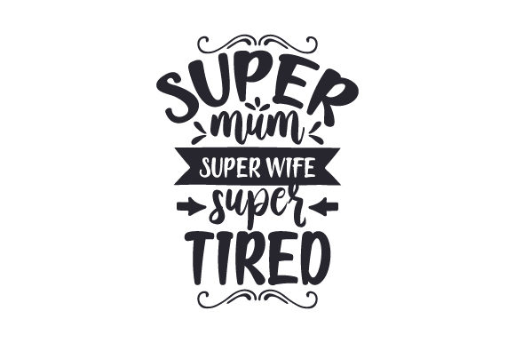 Super Mum Super Wife Super Tired Cups & Mugs Craft Cut File By Creative Fabrica Crafts
